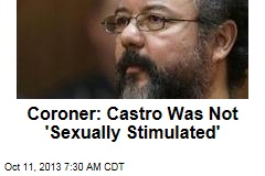 Coroner: Castro Was Not 'Sexually Stimulated'