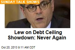 Lew on Debt Ceiling Showdown: Never Again