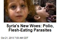 Syria's New Woes: Polio, Flesh-Eating Parasites