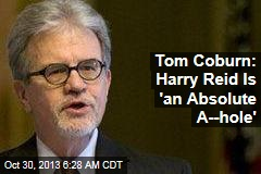 Tom Coburn: Harry Reid Is 'an Absolute A--hole'