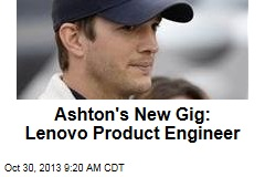 Ashton's New Gig: Lenovo Product Engineer
