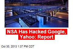 NSA Has Hacked Google, Yahoo: Report