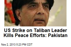 US Strike on Taliban Leader Kills Peace Efforts: Pakistan