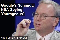 Google's Schmidt: NSA Spying 'Outrageous'