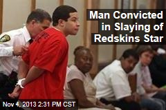 Man Convicted in Slaying of Redskins Star