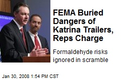 FEMA Buried Dangers of Katrina Trailers, Reps Charge