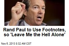 Rand Paul to Use Footnotes, so 'Leave Me the Hell Alone'