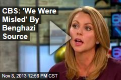 CBS: 'We Were Misled' By Benghazi Source