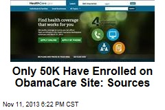 Only 50K Have Enrolled on ObamaCare Site: Sources