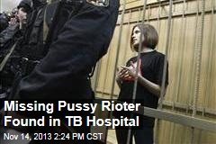Missing Pussy Rioter Found in TB Hospital