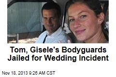 Tom, Gisele's Bodyguards Jailed for Shooting at Paps
