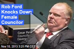 Rob Ford Knocks Down Female Councilor