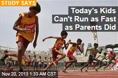 Today's Kids Can't Run as Fast as Their Parents Did