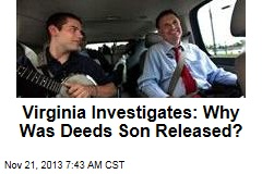 Virginia Investigates: Why Was Deeds Son Released?