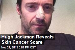 Hugh Jackman Reveals Skin Cancer Scare