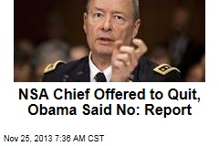 NSA Chief Offered to Quit, Obama Said No: Report