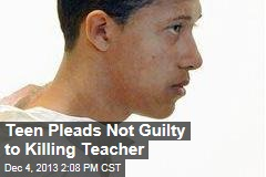 Teen Pleads Not Guilty to Killing Teacher