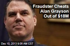 Fraudster Cheats Alan Grayson Out of $18M