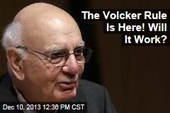The Volcker Rule Is Here! Does It Work?