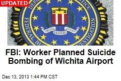 FBI: Worker Planned Suicide Bombing of Wichita Airport