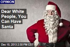 Dear White People, You Can Have Santa