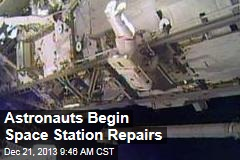 Astronauts Begin Space Station Repairs