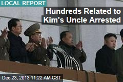 Hundreds Related to Kim's Uncle Arrested