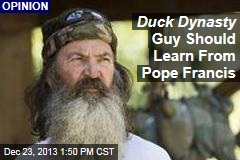 Duck Dynasty Guy Should Learn From Pope Francis