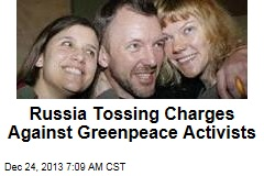 Russia Tossing Charges Against Greenpeace Activists