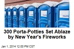 300 Porta-Potties Set Ablaze by New Year's Fireworks