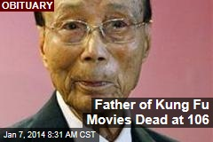 Father of Kung Fu Movies Dead at 106
