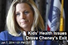 Kids' Health Issues Drove Cheney's Exit