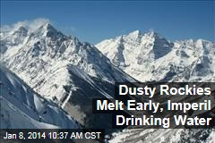 Dusty Rockies Melt Early, Imperil Drinking Water