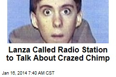 Lanza Called Radio Station to Talk About Crazed Chimp