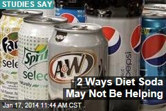 2 Ways Diet Soda May Not Be Helping