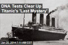 DNA Tests Clear Up Titanic's 'Last Mystery'