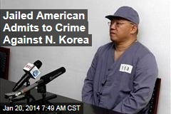 Jailed American Admits to Crime Against N. Korea