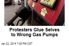 Protesters Glue Selves to Wrong Gas Pumps
