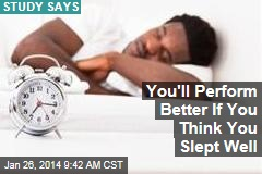 You'll Perform Better If You Think You Slept Well
