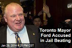 Toronto Mayor Ford Accused in Jail Beating