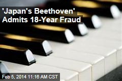 'Japan's Beethoven' Admits 18-Year Fraud