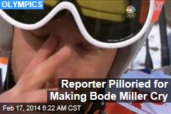 Reporter Pilloried for Making Bode Miller Cry