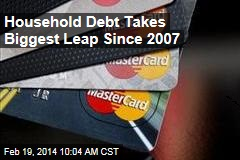 Household Debt Takes Biggest Leap Since 2007