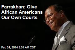 Farrakhan: Give African Americans Our Own Courts