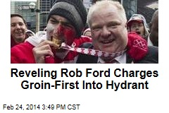 Rob Ford Walks Groin-First Into Hydrant