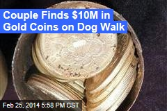 Couple Finds $10M in Gold Coins on Dog Walk