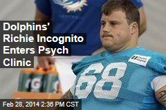 Dolphins' Richie Incognito Enters Psych Clinic