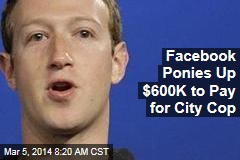 Facebook Ponies Up $600K to Pay for City Cop