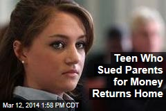 Teen Who Sued Parents for Money Returns Home