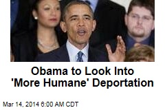 Obama to Look Into 'More Humane' Deportation